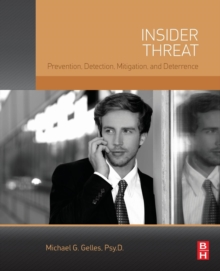 Insider Threat : Prevention, Detection, Mitigation, and Deterrence, Paperback / softback Book