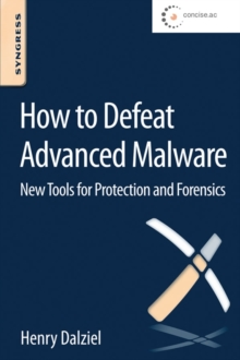 How to Defeat Advanced Malware : New Tools for Protection and Forensics, Paperback / softback Book