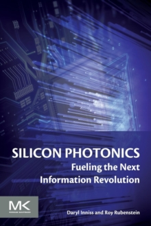 Silicon Photonics : Fueling the Next Information Revolution, Paperback / softback Book