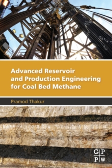 Advanced Reservoir and Production Engineering for Coal Bed Methane, Paperback / softback Book