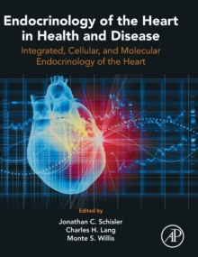 Endocrinology of the Heart in Health and Disease : Integrated, Cellular, and Molecular Endocrinology of the Heart, Hardback Book