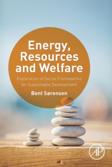 Energy, Resources and Welfare : Exploration of Social Frameworks for Sustainable Development, Paperback / softback Book