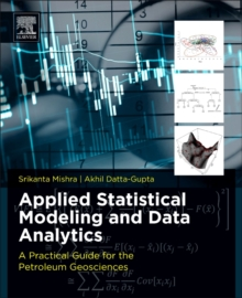 Applied Statistical Modeling and Data Analytics : A Practical Guide for the Petroleum Geosciences, Paperback / softback Book