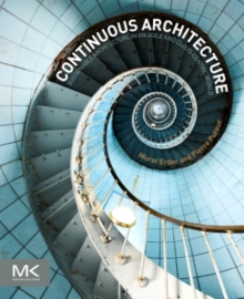 Continuous Architecture : Sustainable Architecture in an Agile and Cloud-Centric World, Paperback Book