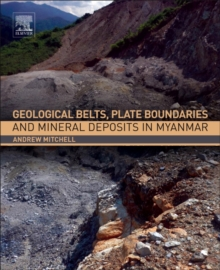 Geological Belts, Plate Boundaries, and Mineral Deposits in Myanmar, Paperback / softback Book