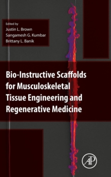 Bio-Instructive Scaffolds for Musculoskeletal Tissue Engineering and Regenerative Medicine, Hardback Book