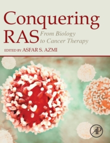 Conquering RAS : From Biology to Cancer Therapy, Hardback Book