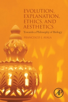 Evolution, Explanation, Ethics and Aesthetics : Towards a Philosophy of Biology, Paperback / softback Book