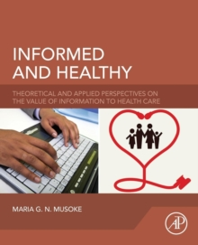 Informed and Healthy : Theoretical and Applied Perspectives on the Value of Information to Health Care, Paperback / softback Book