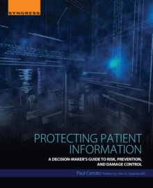 Protecting Patient Information : A Decision-Maker's Guide to Risk, Prevention, and Damage Control, Paperback / softback Book