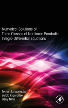 Numerical Solutions of Three Classes of Nonlinear Parabolic Integro-Differential Equations, Hardback Book