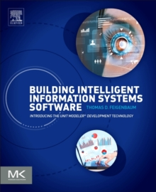 Building Intelligent Information Systems Software : Introducing the Unit Modeler Development Technology, Paperback / softback Book