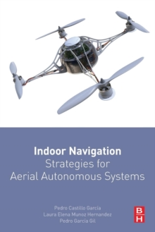 Indoor Navigation Strategies for Aerial Autonomous Systems, Paperback Book
