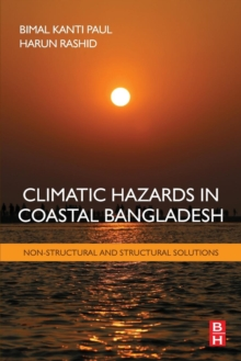 Climatic Hazards in Coastal Bangladesh : Non-Structural and Structural Solutions, Paperback Book