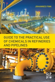 Guide to the Practical Use of Chemicals in Refineries and Pipelines, Paperback / softback Book