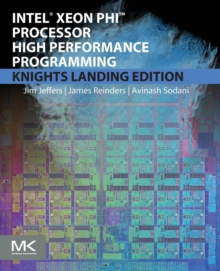 Intel Xeon Phi Processor High Performance Programming : Knights Landing Edition, Paperback / softback Book
