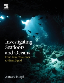 Investigating Seafloors and Oceans : From Mud Volcanoes to Giant Squid, Paperback / softback Book