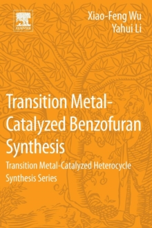 Transition Metal-Catalyzed Benzofuran Synthesis : Transition Metal-Catalyzed Heterocycle Synthesis Series, Paperback / softback Book