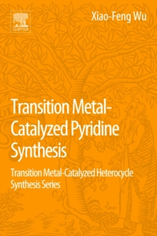 Transition Metal-Catalyzed Pyridine Synthesis : Transition Metal-Catalyzed Heterocycle Synthesis Series, Paperback / softback Book