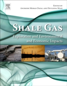 Shale Gas : Exploration and Environmental and Economic Impacts, Paperback / softback Book