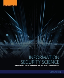 Information Security Science : Measuring the Vulnerability to Data Compromises, Paperback / softback Book