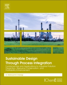 Sustainable Design Through Process Integration : Fundamentals and Applications to Industrial Pollution Prevention, Resource Conservation, and Profitability Enhancement, Paperback / softback Book
