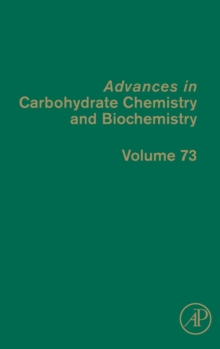 Advances in Carbohydrate Chemistry and Biochemistry : Volume 73, Hardback Book