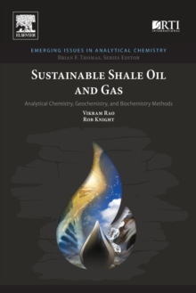 Sustainable Shale Oil and Gas : Analytical Chemistry, Geochemistry, and Biochemistry Methods, Paperback / softback Book