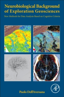 Neurobiological Background of Exploration Geosciences : New Methods for Data Analysis Based on Cognitive Criteria, Paperback / softback Book