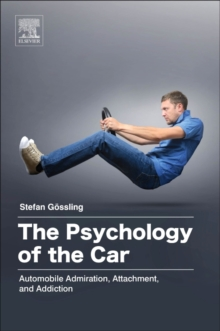The Psychology of the Car : Automobile Admiration, Attachment, and Addiction, Paperback / softback Book