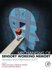 Mechanisms of Sensory Working Memory : Attention and Perfomance XXV, Hardback Book