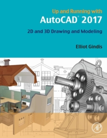 Up and Running with AutoCAD 2017 : 2D and 3D Drawing and Modeling, Paperback / softback Book