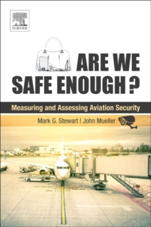 Are We Safe Enough? : Measuring and Assessing Aviation Security, Paperback / softback Book