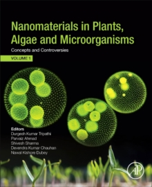 Nanomaterials in Plants, Algae, and Microorganisms : Concepts and Controversies: Volume 1, Paperback / softback Book