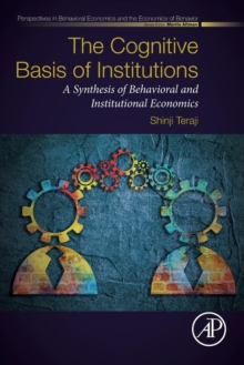 The Cognitive Basis of Institutions : A Synthesis of Behavioral and Institutional Economics, Paperback Book