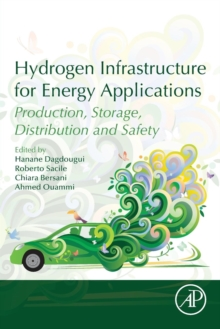 Hydrogen Infrastructure for Energy Applications : Production, Storage, Distribution and Safety, Paperback Book