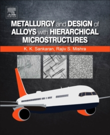 Metallurgy and Design of Alloys with Hierarchical Microstructures, Paperback / softback Book