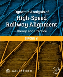 Dynamic Analysis of High-Speed Railway Alignment : Theory and Practice, Paperback / softback Book