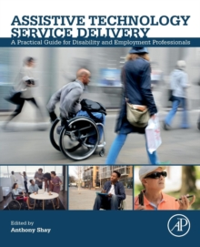 Assistive Technology Service Delivery : A Practical Guide for Disability and Employment Professionals, Paperback / softback Book
