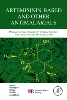 Artemisinin-Based and Other Antimalarials : Detailed Account of Studies by Chinese Scientists Who Discovered and Developed Them, Paperback / softback Book
