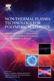 Non-Thermal Plasma Technology for Polymeric Materials : Applications in Composites, Nanostructured Materials, and Biomedical Fields, Paperback / softback Book