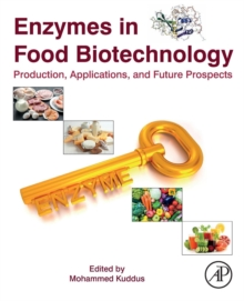 Enzymes in Food Biotechnology : Production, Applications, and Future Prospects, Paperback / softback Book