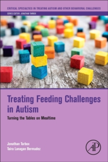 Treating Feeding Challenges in Autism : Turning the Tables on Mealtime, Paperback / softback Book