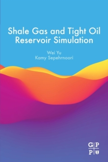 Shale Gas and Tight Oil Reservoir Simulation, Paperback / softback Book