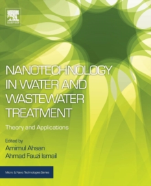 Nanotechnology in Water and Wastewater Treatment : Theory and Applications, Paperback / softback Book