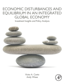 Economic Disturbances and Equilibrium in an Integrated Global Economy : Investment Insights and Policy Analysis, Paperback Book