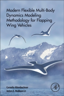 Modern Flexible Multi-Body Dynamics Modeling Methodology for Flapping Wing Vehicles, Paperback / softback Book