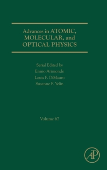 Advances in Atomic, Molecular, and Optical Physics : Volume 67, Hardback Book