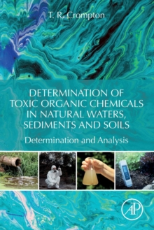 Determination of Toxic Organic Chemicals In Natural Waters, Sediments and Soils : Determination and Analysis, Paperback / softback Book
