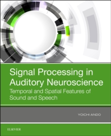 Signal Processing in Auditory Neuroscience : Temporal and Spatial Features of Sound and Speech, Paperback / softback Book
